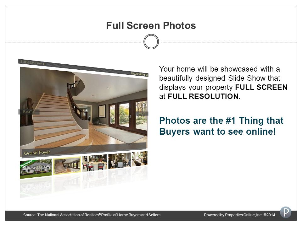 Full Screen Photos Your home will be showcased with a beautifully designed Slide Show that displays your property FULL SCREEN at FULL RESOLUTION.