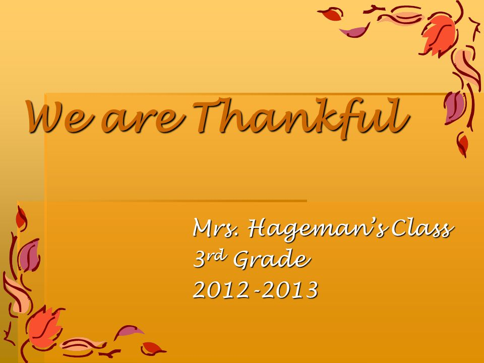 We are Thankful Mrs. Hageman's Class 3 rd Grade