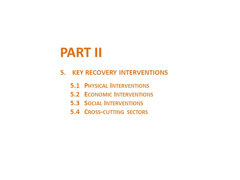 PART II 5.KEY RECOVERY INTERVENTIONS 5.1P HYSICAL I NTERVENTIONS 5.2E CONOMIC I NTERVENTIONS 5.3S OCIAL I NTERVENTIONS 5.4C ROSS - CUTTING SECTORS