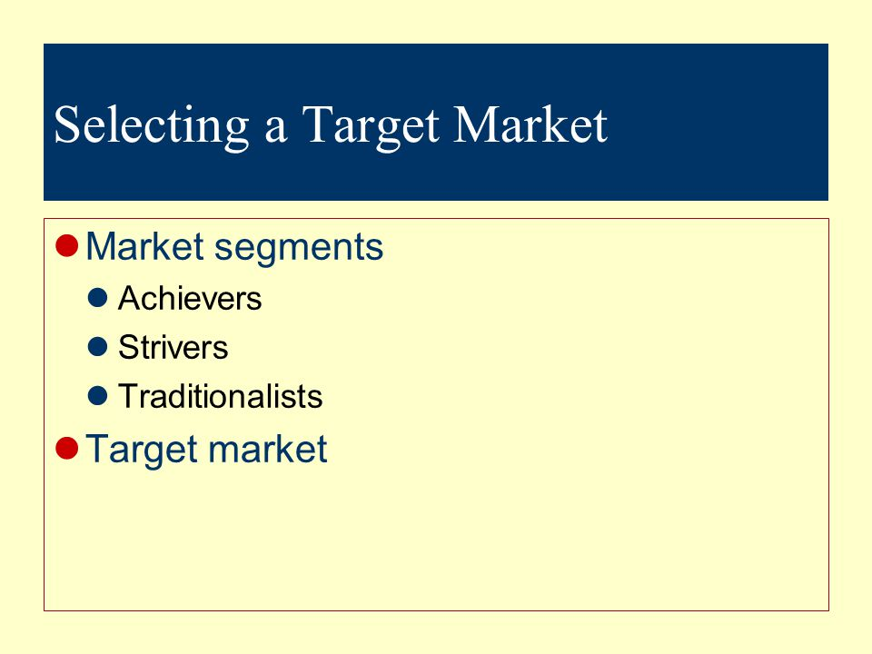 Selecting a Target Market Market segments Achievers Strivers Traditionalists Target market