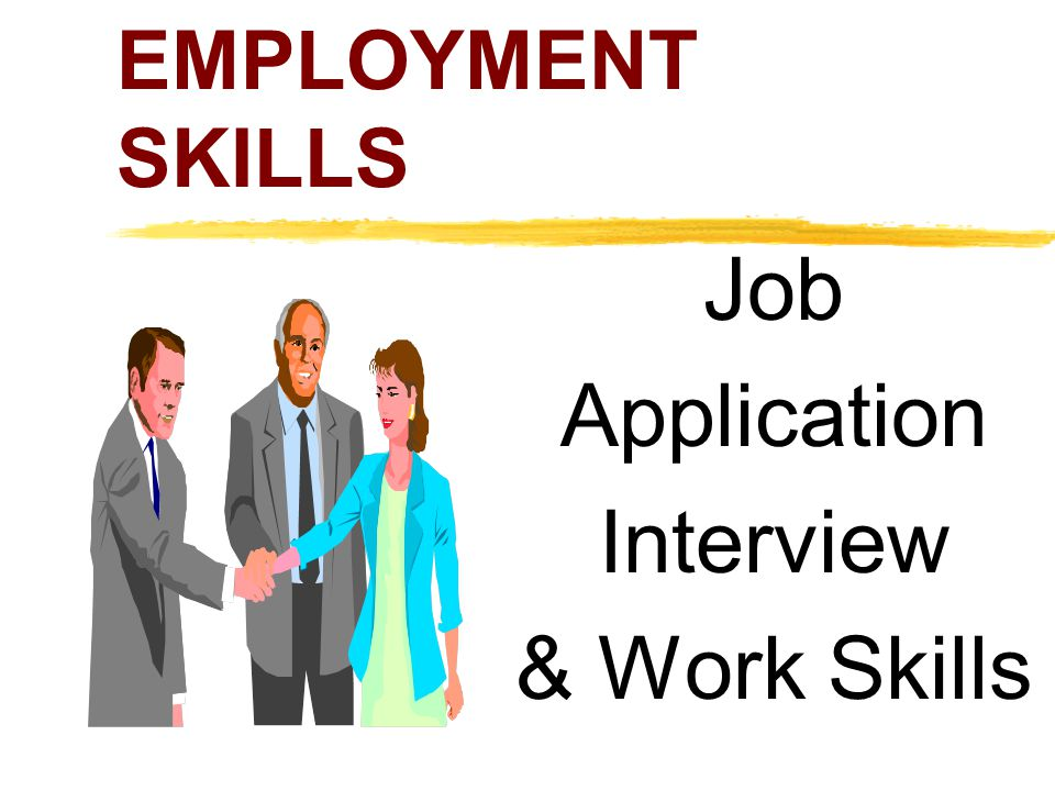 EMPLOYMENT SKILLS Job Application Interview & Work Skills