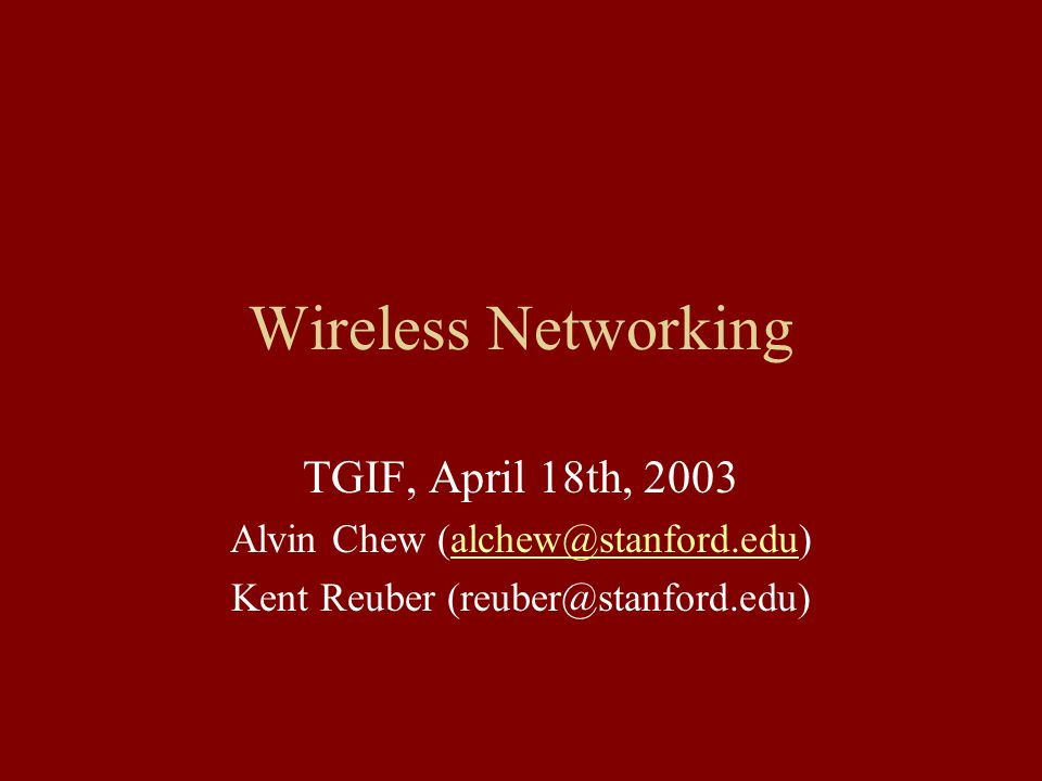 Wireless Networking TGIF, April 18th, 2003 Alvin Chew Kent Reuber