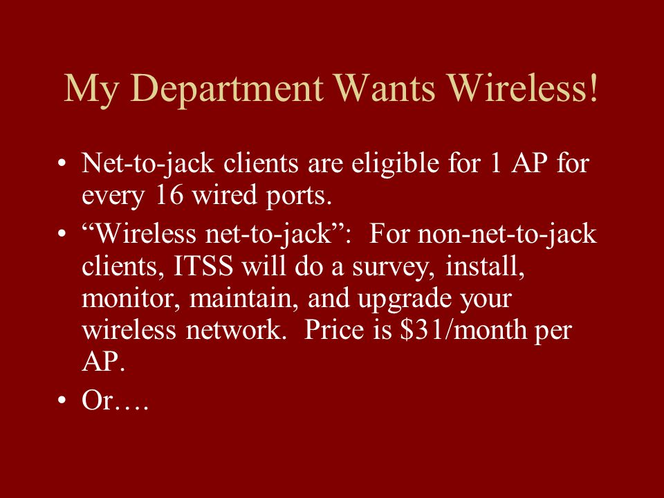 My Department Wants Wireless. Net-to-jack clients are eligible for 1 AP for every 16 wired ports.