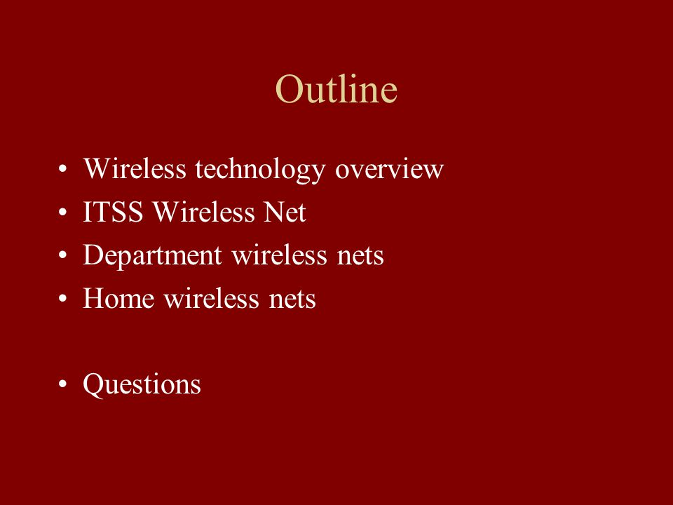 Outline Wireless technology overview ITSS Wireless Net Department wireless nets Home wireless nets Questions