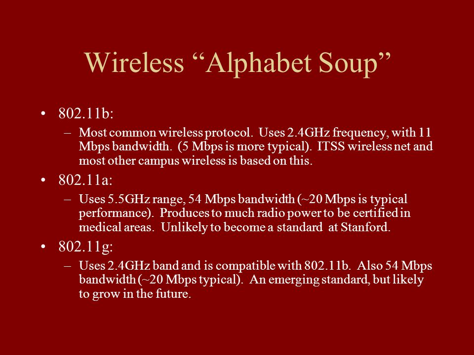 Wireless Alphabet Soup b: –Most common wireless protocol.