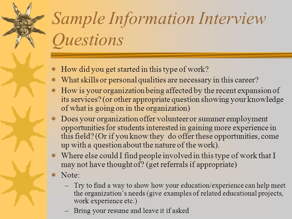 Sample Information Interview Questions  How did you get started in this type of work.