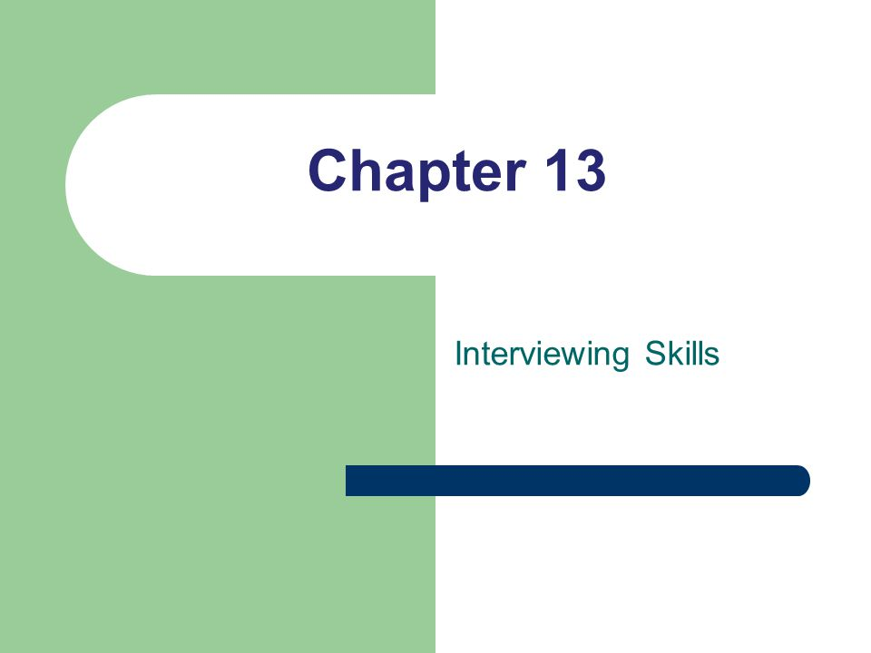 Chapter 13 Interviewing Skills