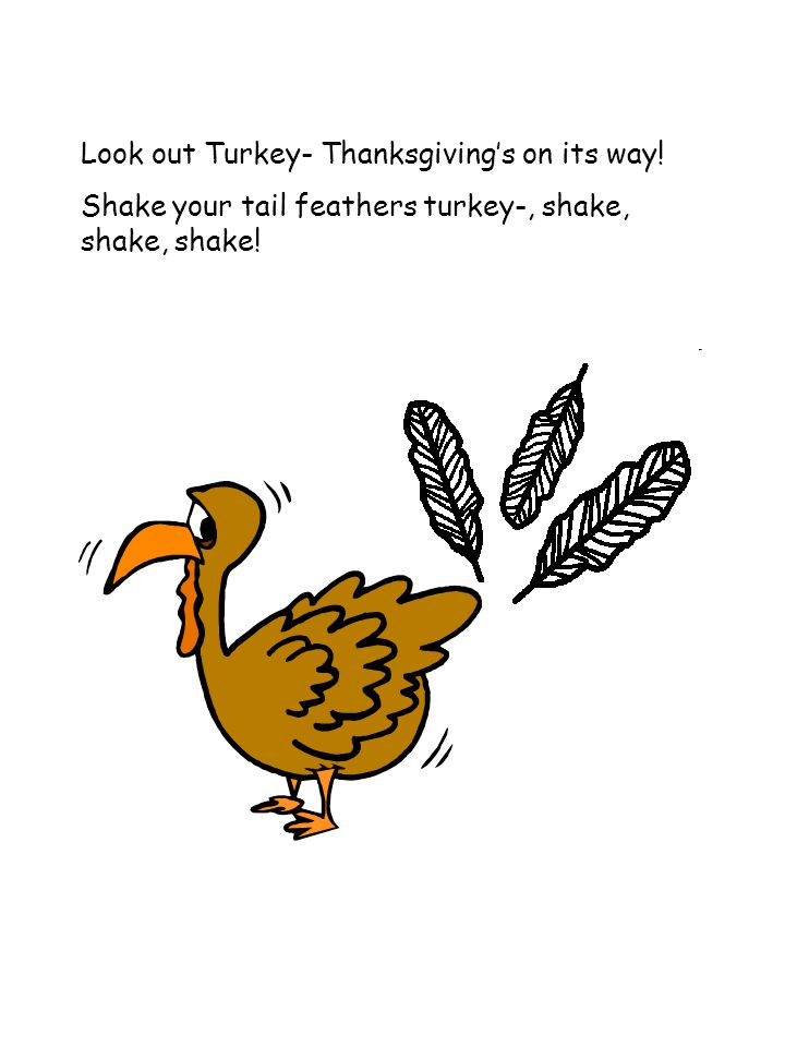 Look out Turkey- Thanksgiving's on its way! Shake your tail feathers turkey-, shake, shake, shake!