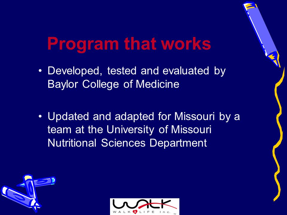 Program that works Developed, tested and evaluated by Baylor College of Medicine Updated and adapted for Missouri by a team at the University of Missouri Nutritional Sciences Department