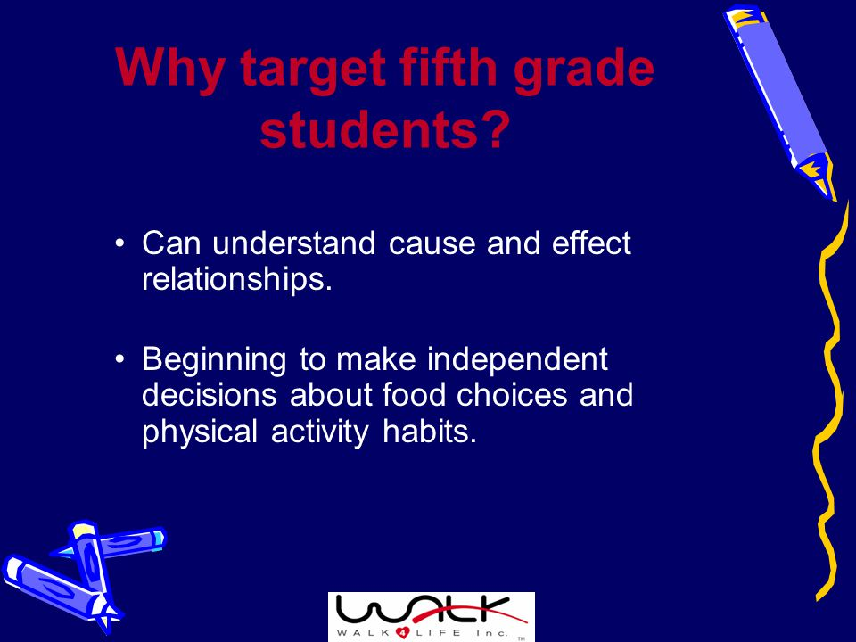 Why target fifth grade students. Can understand cause and effect relationships.