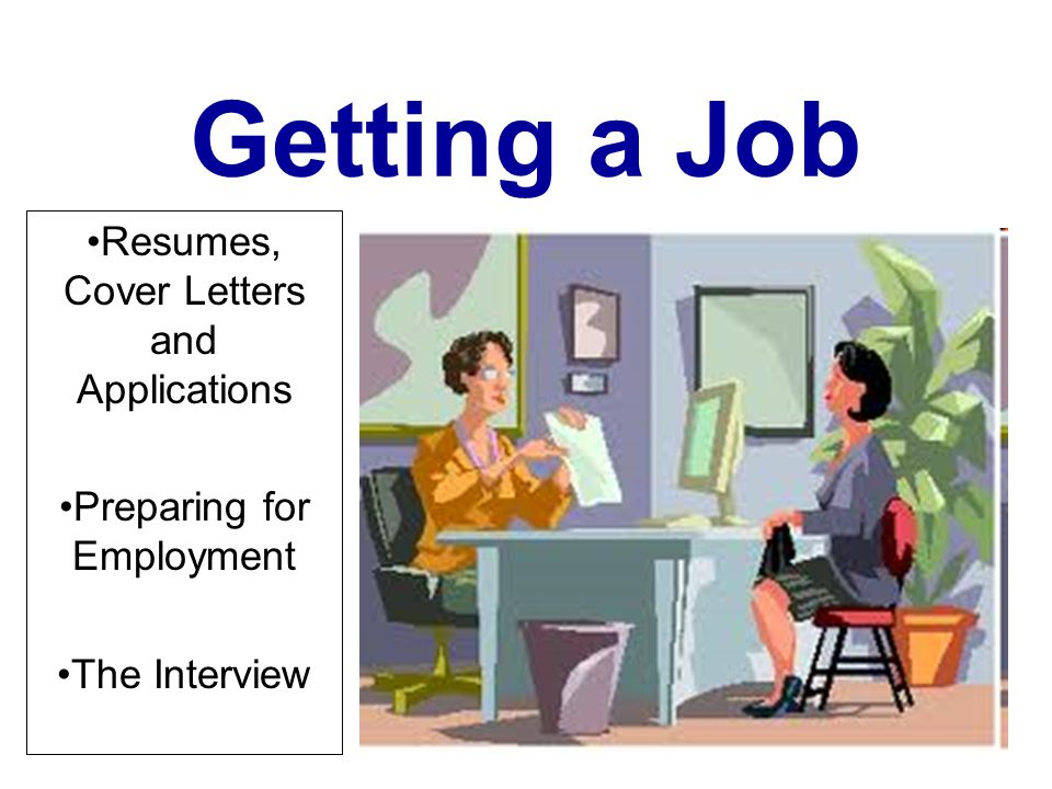 1 Getting A Job Resumes Cover Letters And Applications Preparing For Employment The Interview