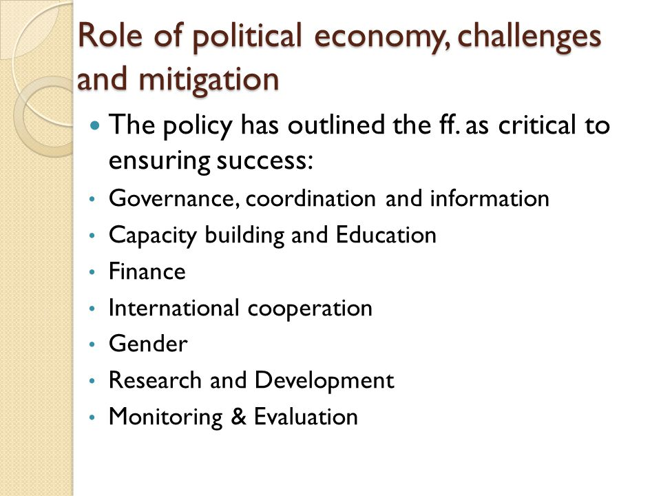 Role of political economy, challenges and mitigation The policy has outlined the ff.