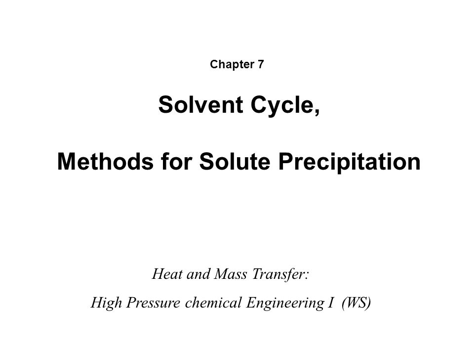Solvent Cycle, Methods for Solute Precipitation Heat and Mass Transfer: High Pressure chemical Engineering I (WS) Chapter 7
