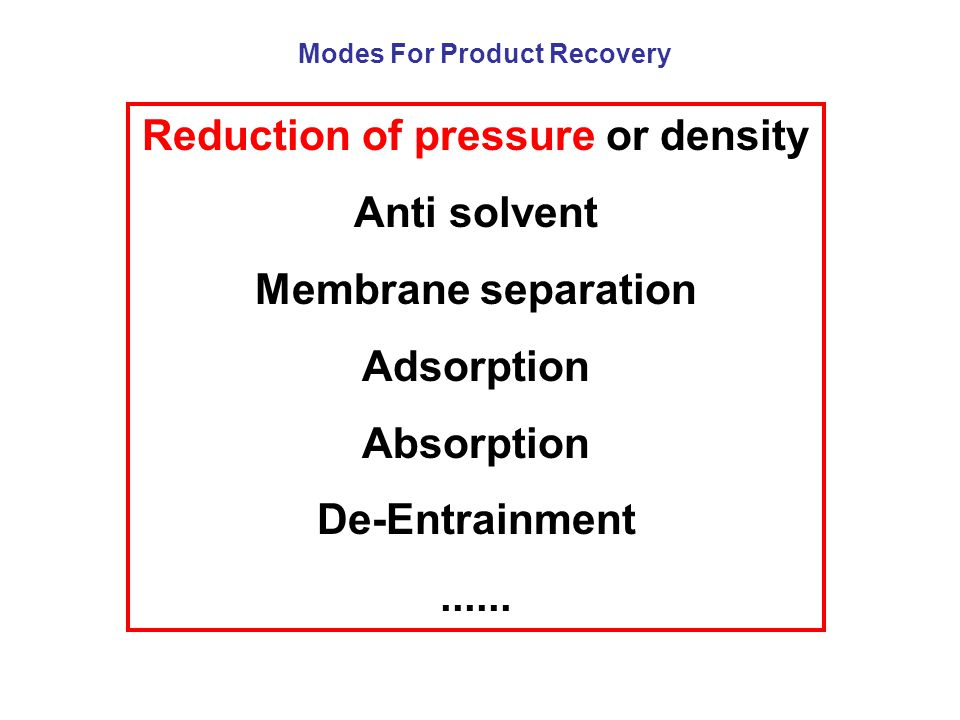 Reduction of pressure or density Anti solvent Membrane separation Adsorption Absorption De-Entrainment......
