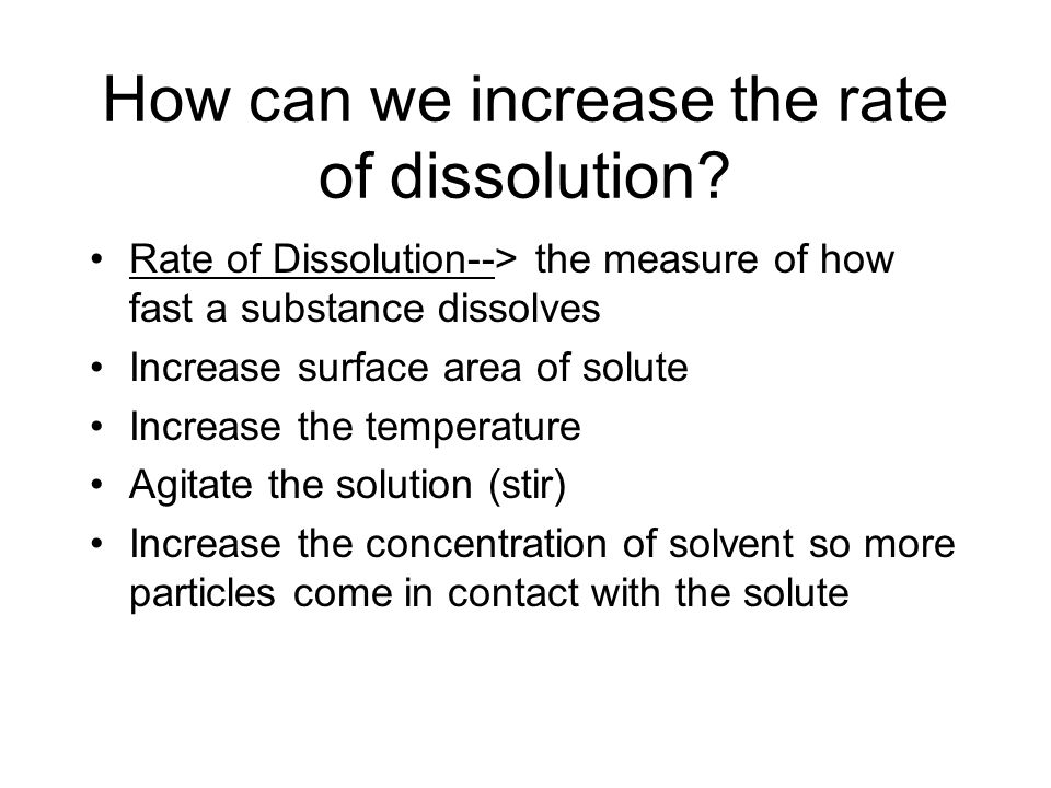 How can we increase the rate of dissolution.