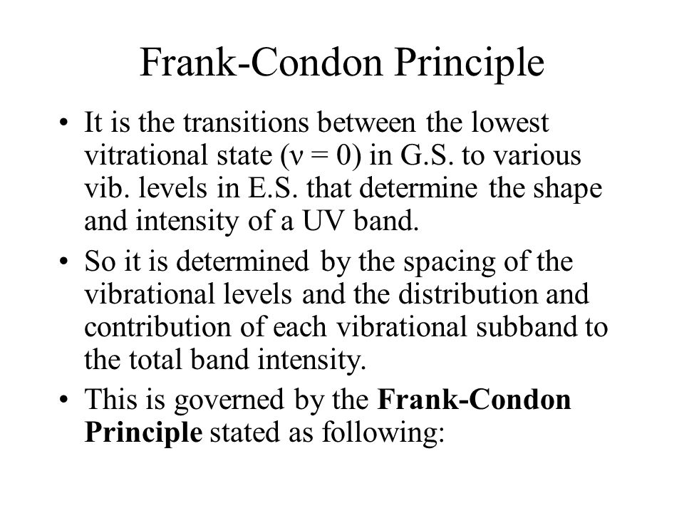 Frank-Condon Principle It is the transitions between the lowest vitrational state (ν = 0) in G.S.