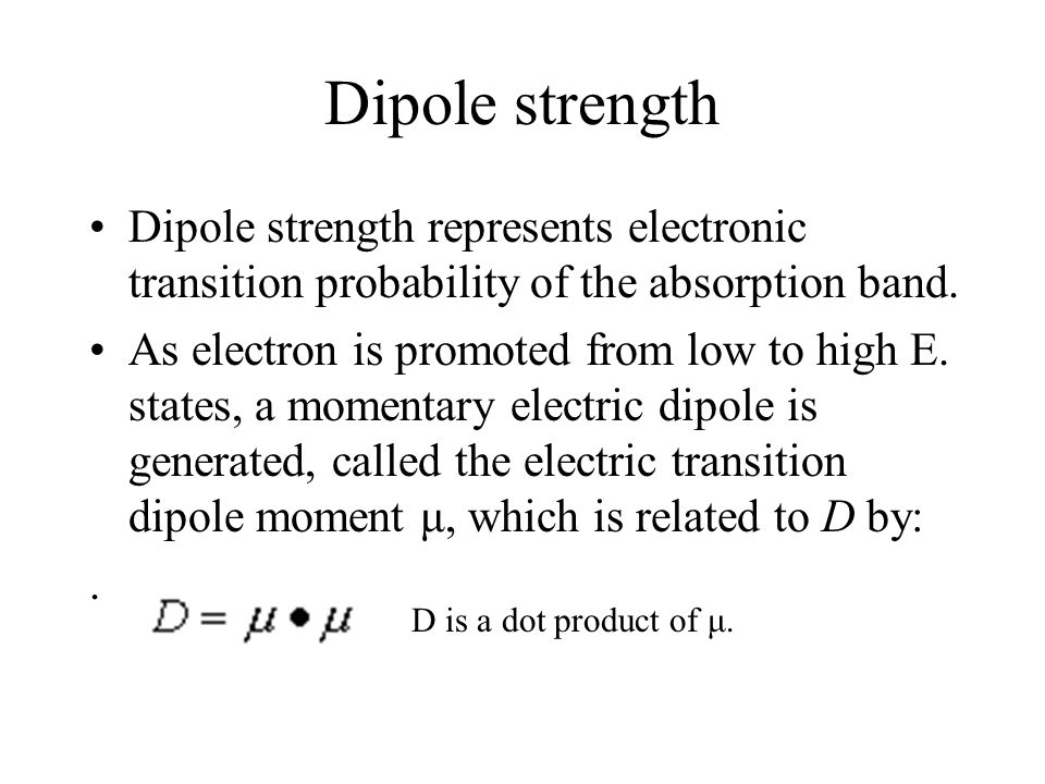 Dipole strength Dipole strength represents electronic transition probability of the absorption band.