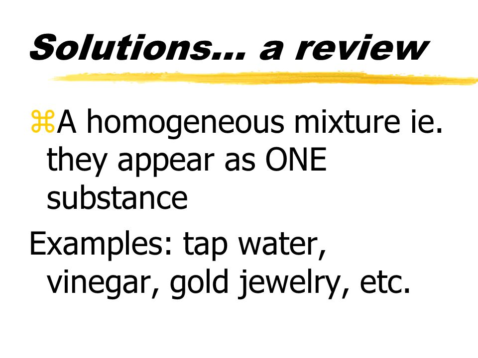 Solutions… a review zA homogeneous mixture ie.