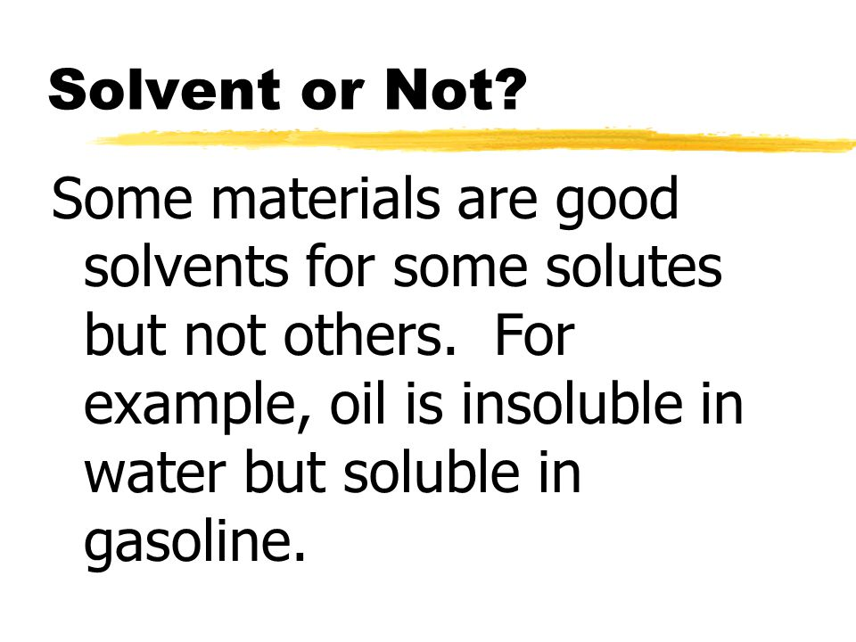 Solvent or Not. Some materials are good solvents for some solutes but not others.