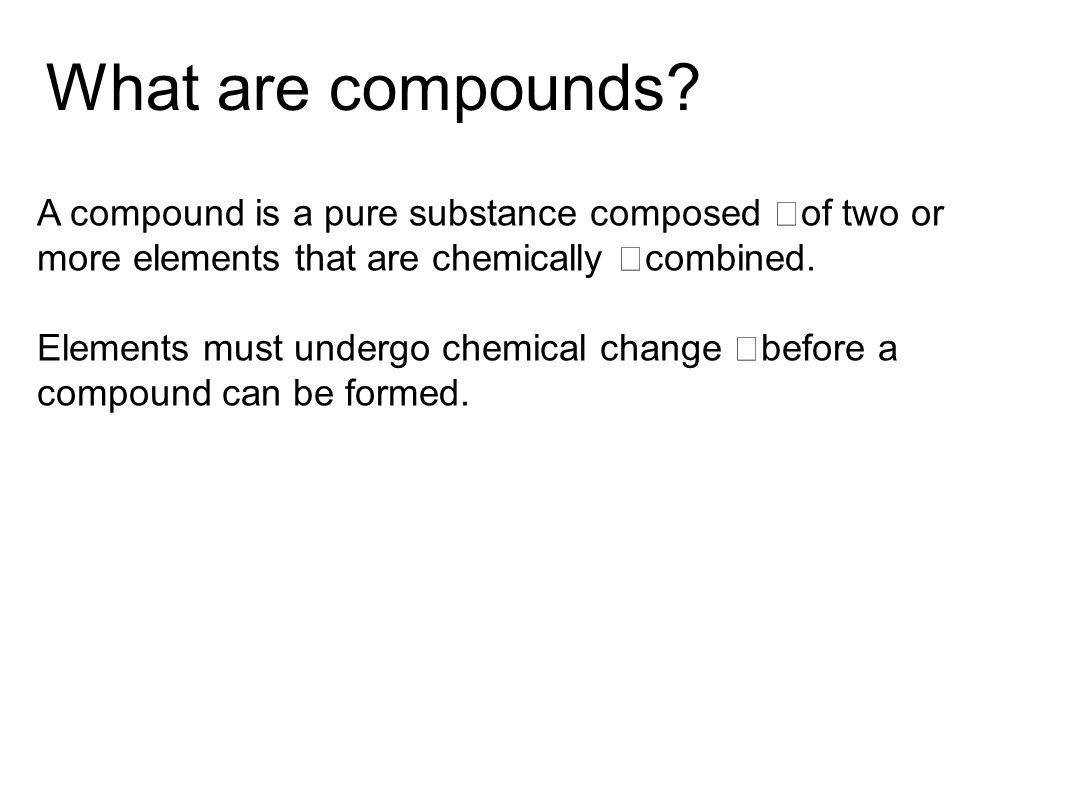 What are compounds.