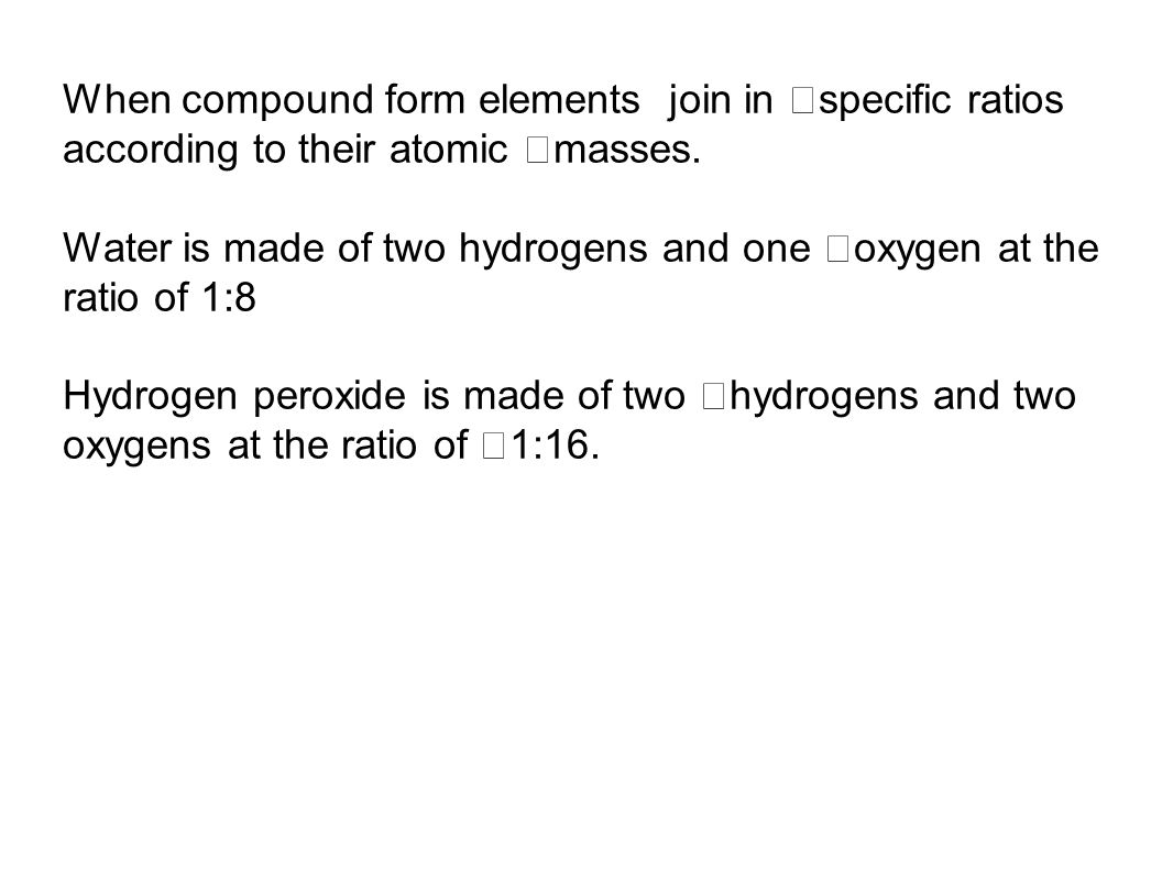 When compound form elements join in specific ratios according to their atomic masses.