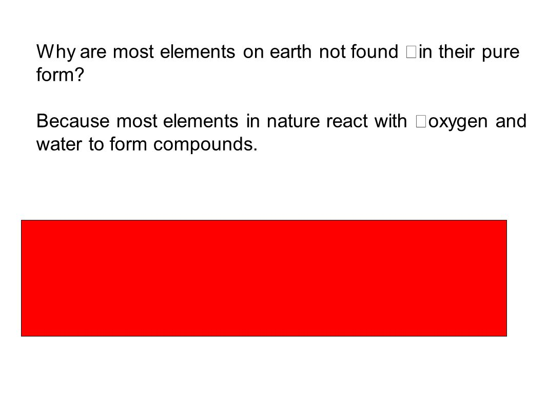 Why are most elements on earth not found in their pure form.