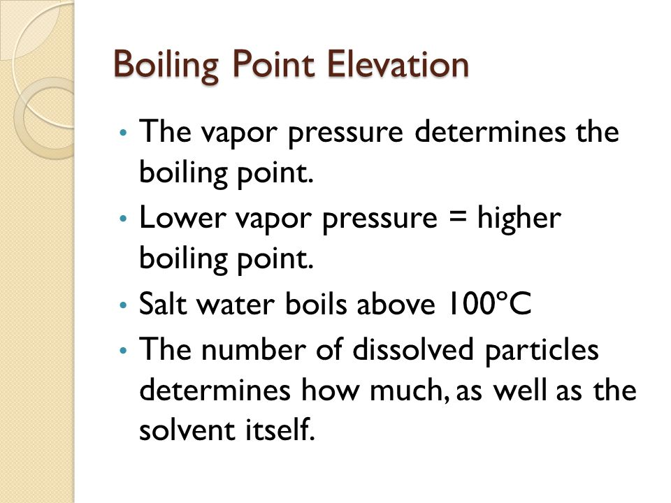 Boiling Point Elevation The vapor pressure determines the boiling point.