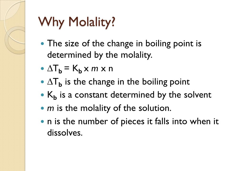 Why Molality. The size of the change in boiling point is determined by the molality.