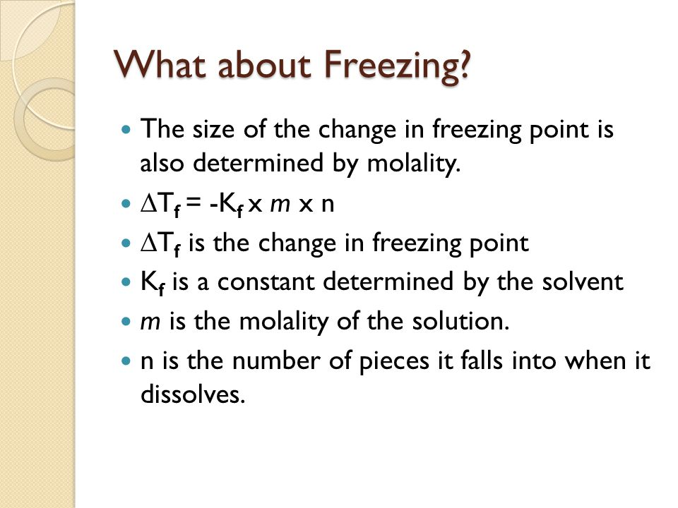 What about Freezing. The size of the change in freezing point is also determined by molality.