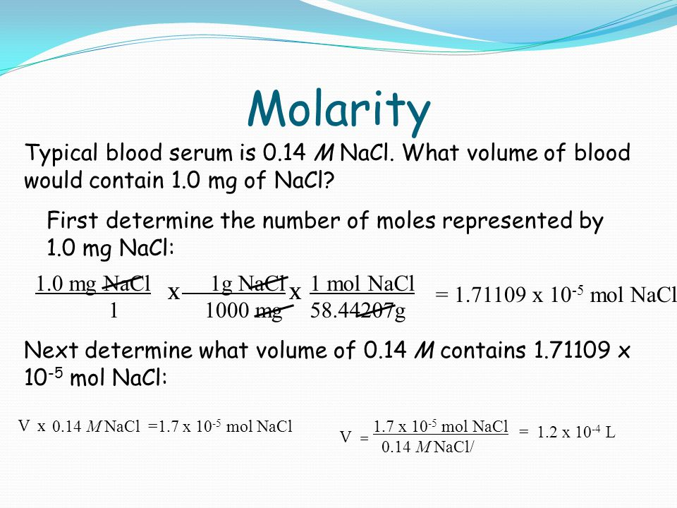 Molarity Typical blood serum is 0.14 M NaCl. What volume of blood would contain 1.0 mg of NaCl.