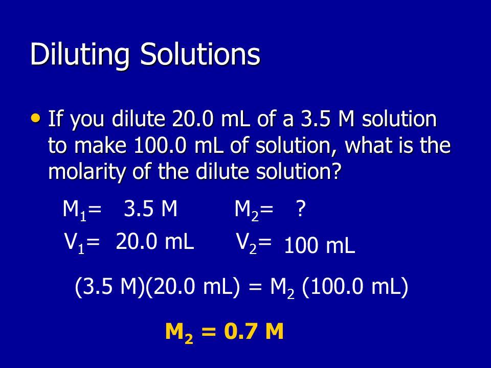 Diluting Solutions If you dilute 20.0 mL of a 3.5 M solution to make mL of solution, what is the molarity of the dilute solution.
