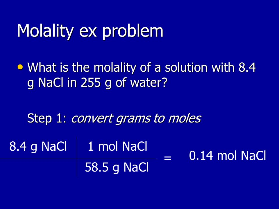 Molality ex problem What is the molality of a solution with 8.4 g NaCl in 255 g of water.