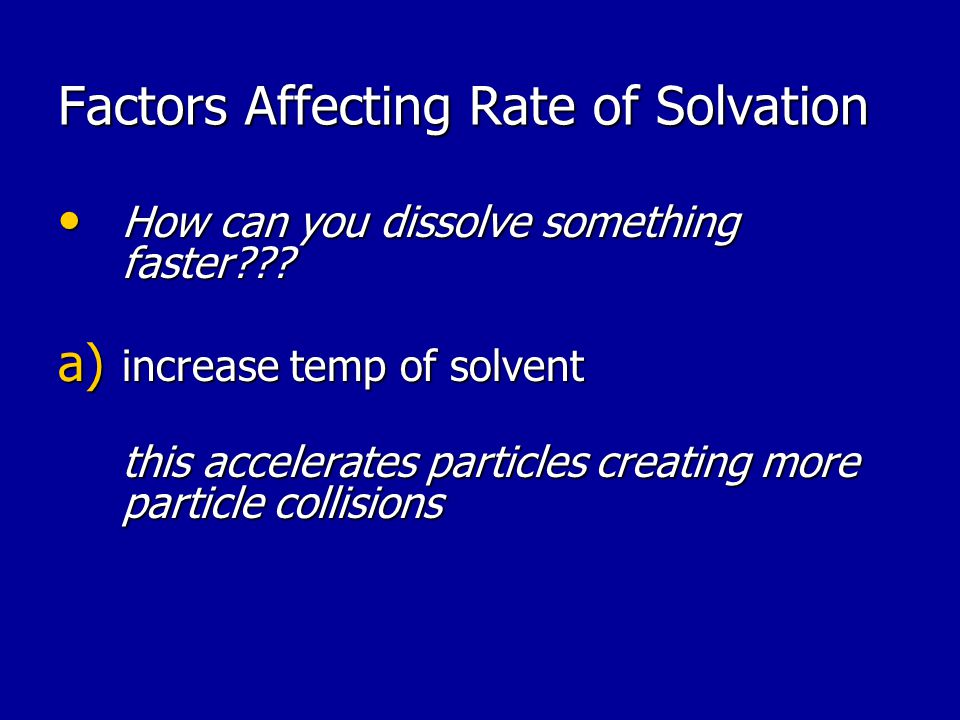 Factors Affecting Rate of Solvation How can you dissolve something faster .