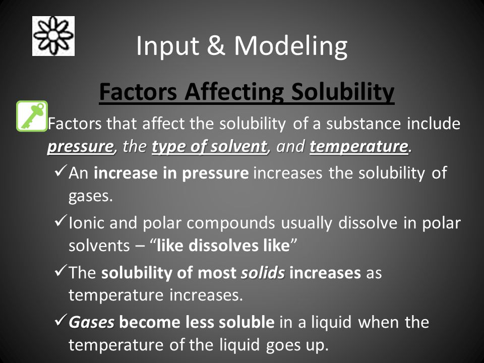 Input & Modeling Factors Affecting Solubility pressure, the type of solvent, and temperature.