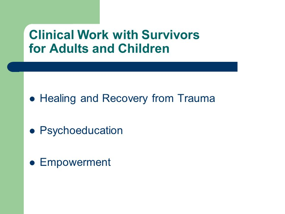 Clinical Work with Survivors for Adults and Children Healing and Recovery from Trauma Psychoeducation Empowerment