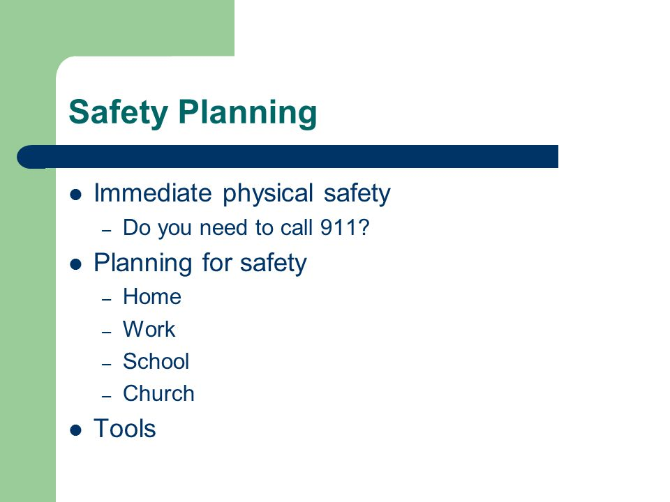 Safety Planning Immediate physical safety – Do you need to call 911.