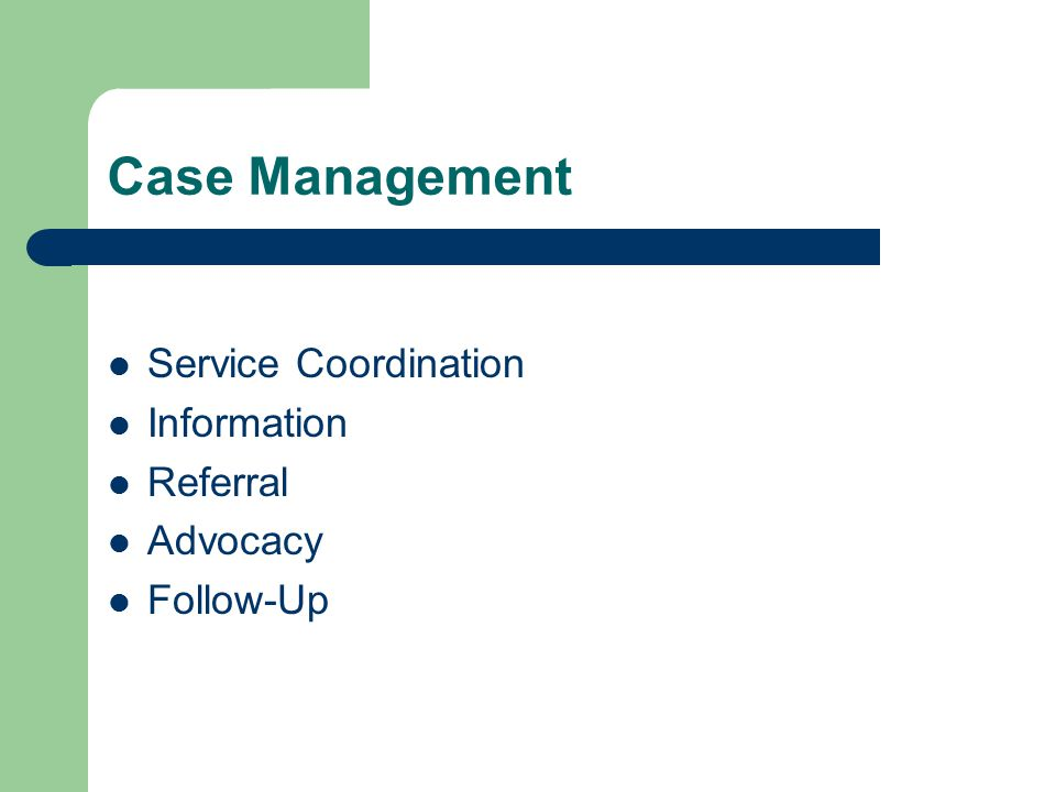 Case Management Service Coordination Information Referral Advocacy Follow-Up