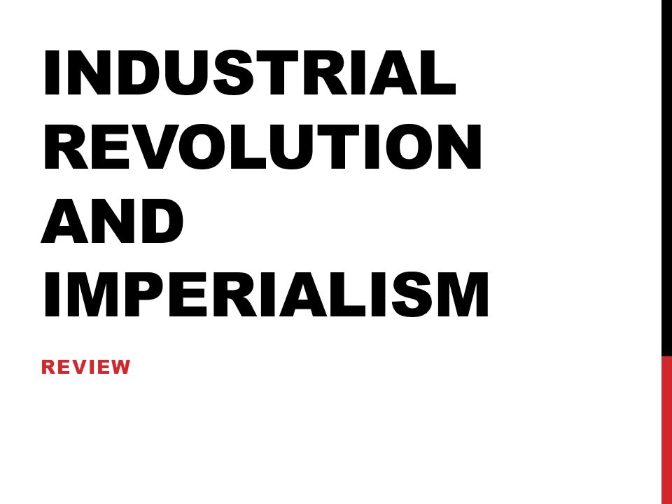 INDUSTRIAL REVOLUTION AND IMPERIALISM REVIEW
