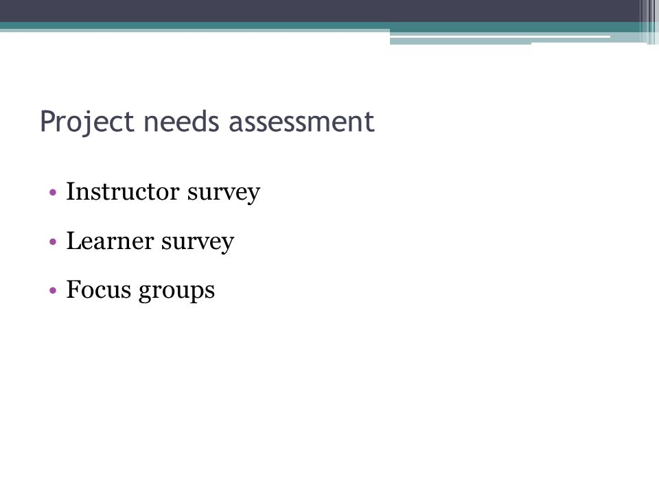 Project needs assessment Instructor survey Learner survey Focus groups