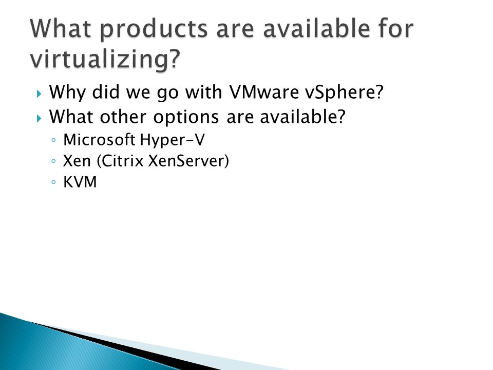  Why did we go with VMware vSphere.  What other options are available.