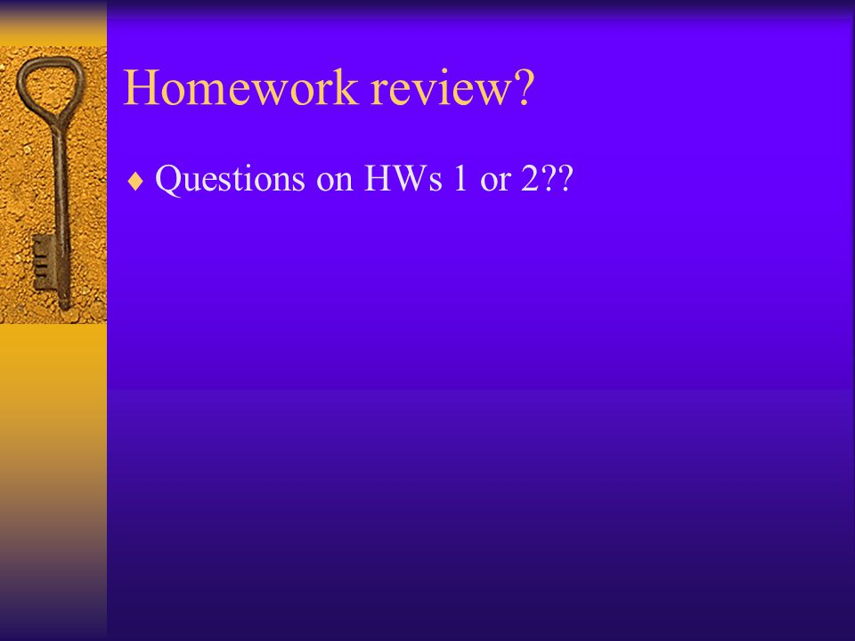Homework review  Questions on HWs 1 or 2