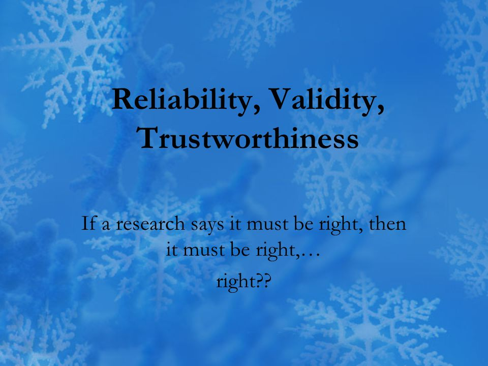 validity reliability verification authority and trustworthiness essay Trustworthiness has grown to be a crucial concept as it enables investigators to explain the virtues of qualitative terms outside of the parameters which are generally used in quantitative thus, the ideas of generalizability, internal validity, reliability, and objectivity are reconsidered in qualitative terms.