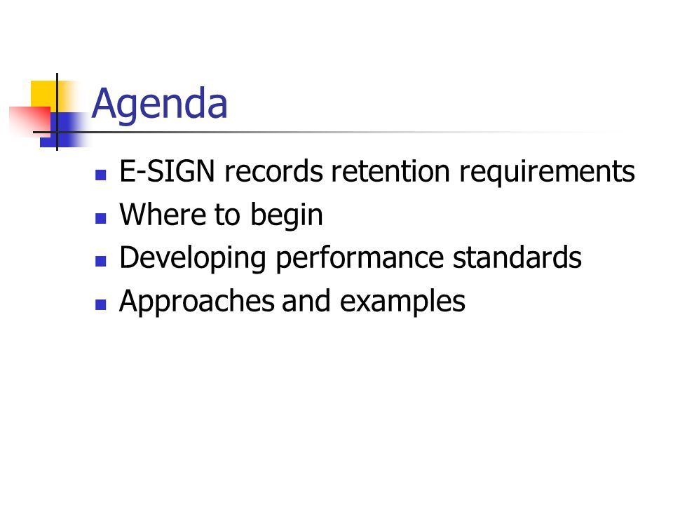 Agenda E-SIGN records retention requirements Where to begin Developing performance standards Approaches and examples
