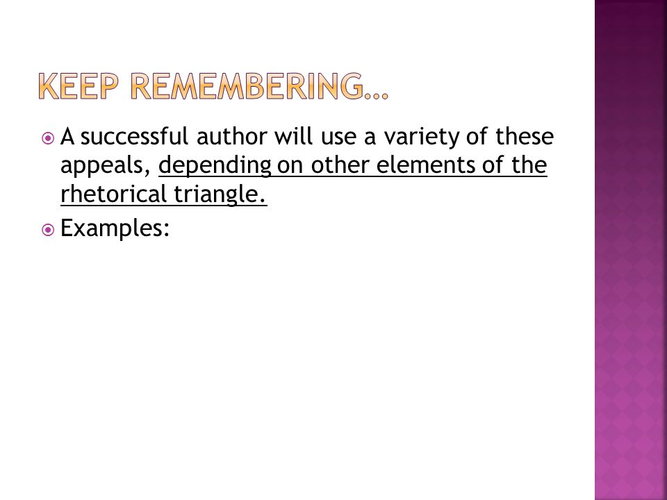  A successful author will use a variety of these appeals, depending on other elements of the rhetorical triangle.
