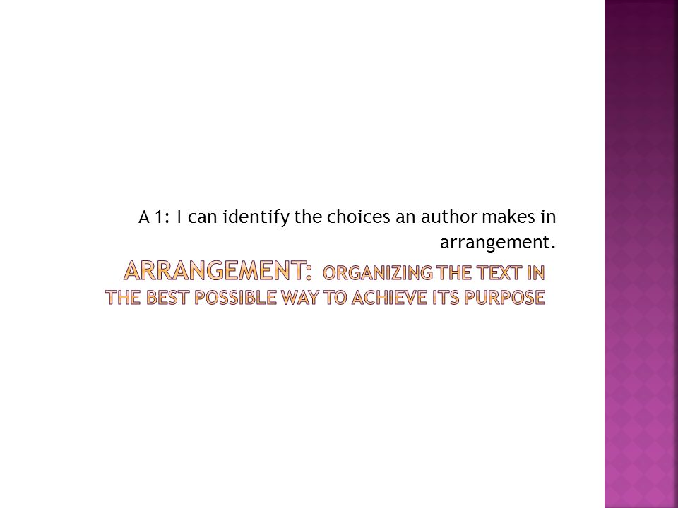 A 1: I can identify the choices an author makes in arrangement.