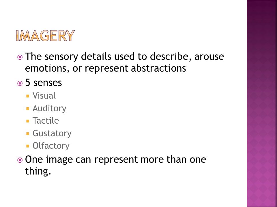  The sensory details used to describe, arouse emotions, or represent abstractions  5 senses  Visual  Auditory  Tactile  Gustatory  Olfactory  One image can represent more than one thing.