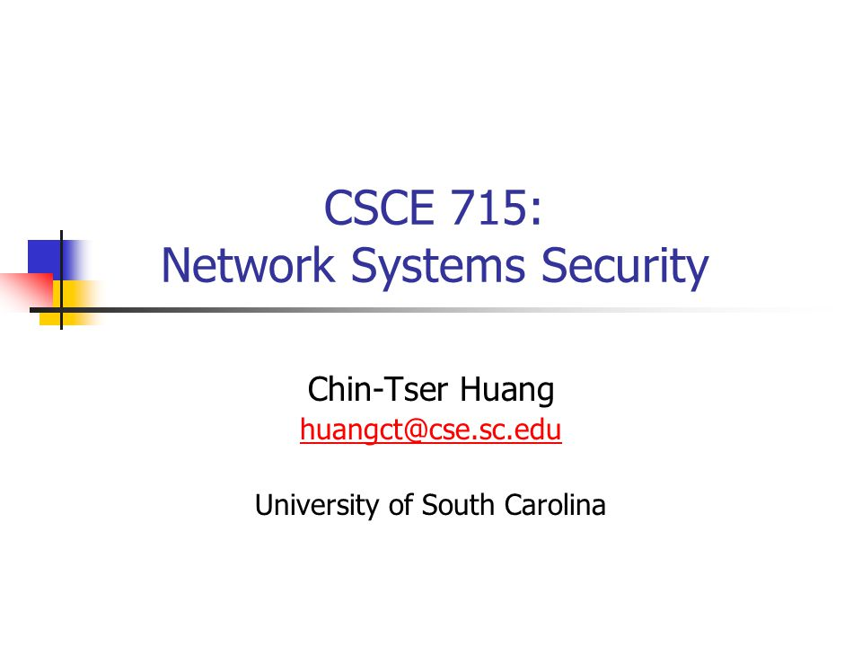 CSCE 715: Network Systems Security Chin-Tser Huang University of South Carolina