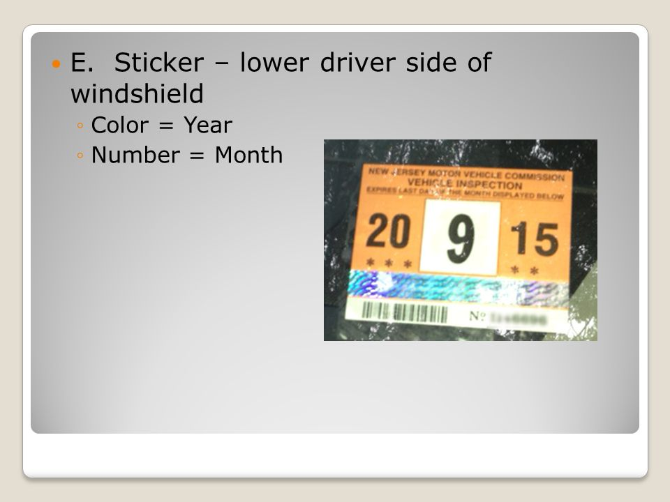E. Sticker – lower driver side of windshield ◦Color = Year ◦Number = Month