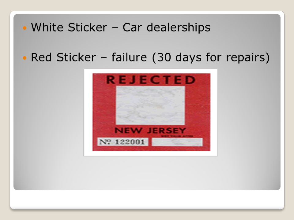 White Sticker – Car dealerships Red Sticker – failure (30 days for repairs)