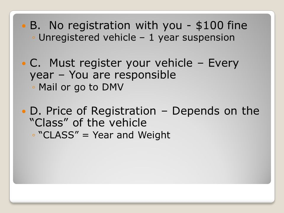 B. No registration with you - $100 fine ◦Unregistered vehicle – 1 year suspension C.